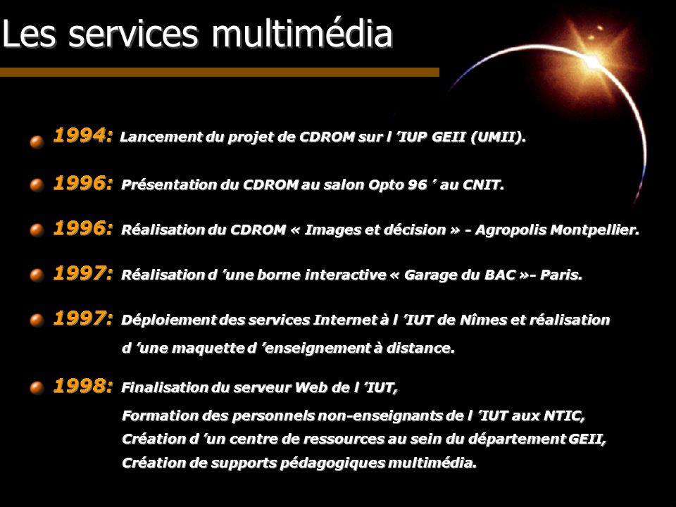 Les services multimédia 1994: Lancement du projet de CDROM sur l IUP GEII (UMII). 1996: Présentation du CDROM au salon Opto 96 au CNIT. 1996: Réalisat