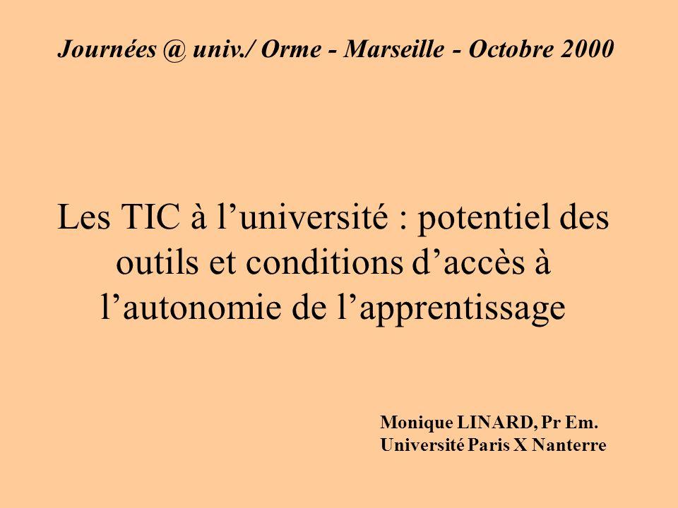 Les TIC à luniversité : potentiel des outils et conditions daccès à lautonomie de lapprentissage Monique LINARD, Pr Em. Université Paris X Nanterre Jo