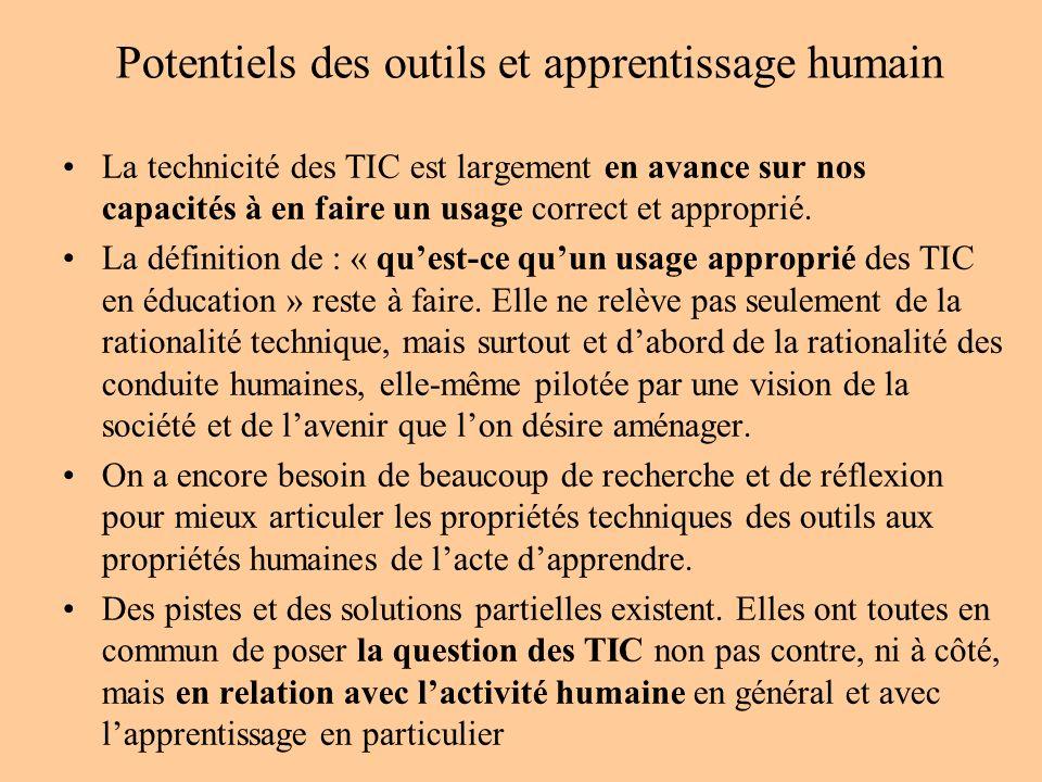 Potentiels des outils et apprentissage humain La technicité des TIC est largement en avance sur nos capacités à en faire un usage correct et approprié.