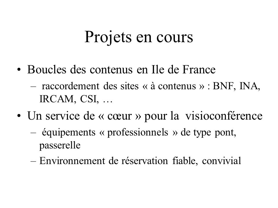 Projets en cours Boucles des contenus en Ile de France – raccordement des sites « à contenus » : BNF, INA, IRCAM, CSI, … Un service de « cœur » pour l