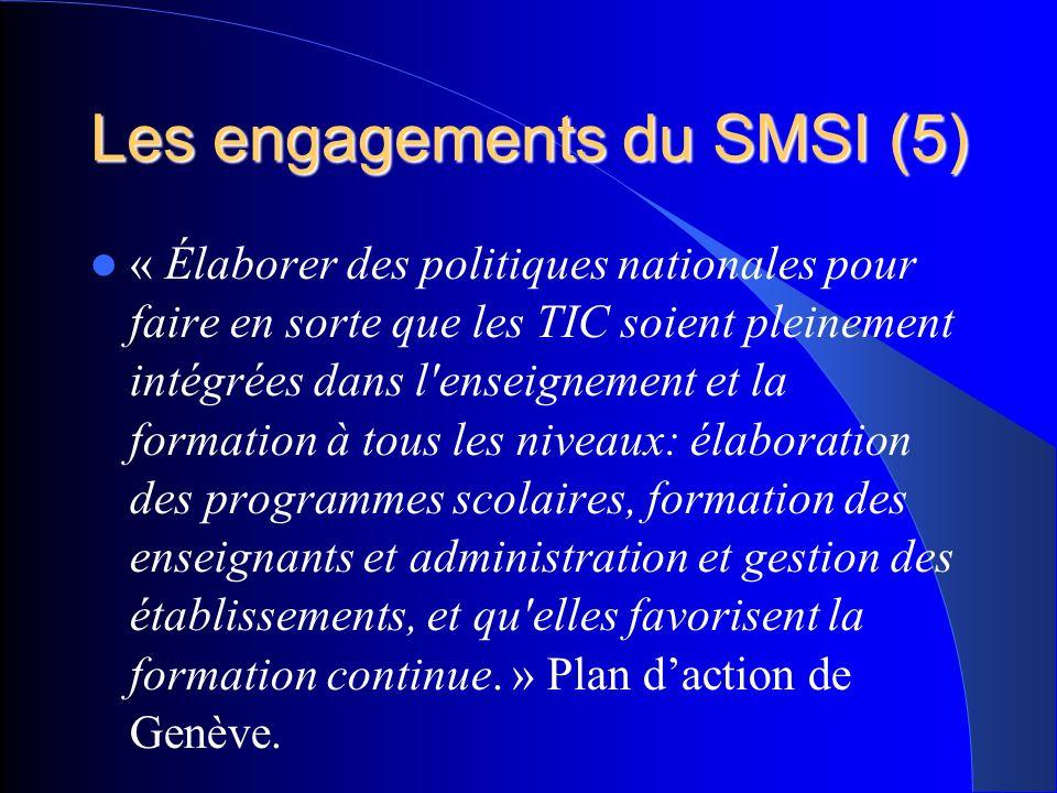 Les engagements du SMSI (5) « Élaborer des politiques nationales pour faire en sorte que les TIC soient pleinement intégrées dans l enseignement et la formation à tous les niveaux: élaboration des programmes scolaires, formation des enseignants et administration et gestion des établissements, et qu elles favorisent la formation continue.