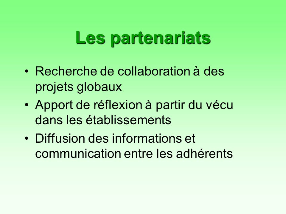 Les partenariats Recherche de collaboration à des projets globaux Apport de réflexion à partir du vécu dans les établissements Diffusion des informations et communication entre les adhérents