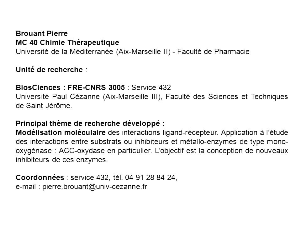 Brouant Pierre MC 40 Chimie Thérapeutique Université de la Méditerranée (Aix-Marseille II) - Faculté de Pharmacie Unité de recherche : BiosCiences : F