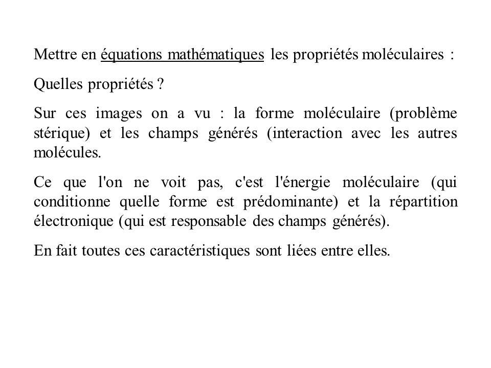 Mettre en équations mathématiques les propriétés moléculaires : Quelles propriétés ? Sur ces images on a vu : la forme moléculaire (problème stérique)