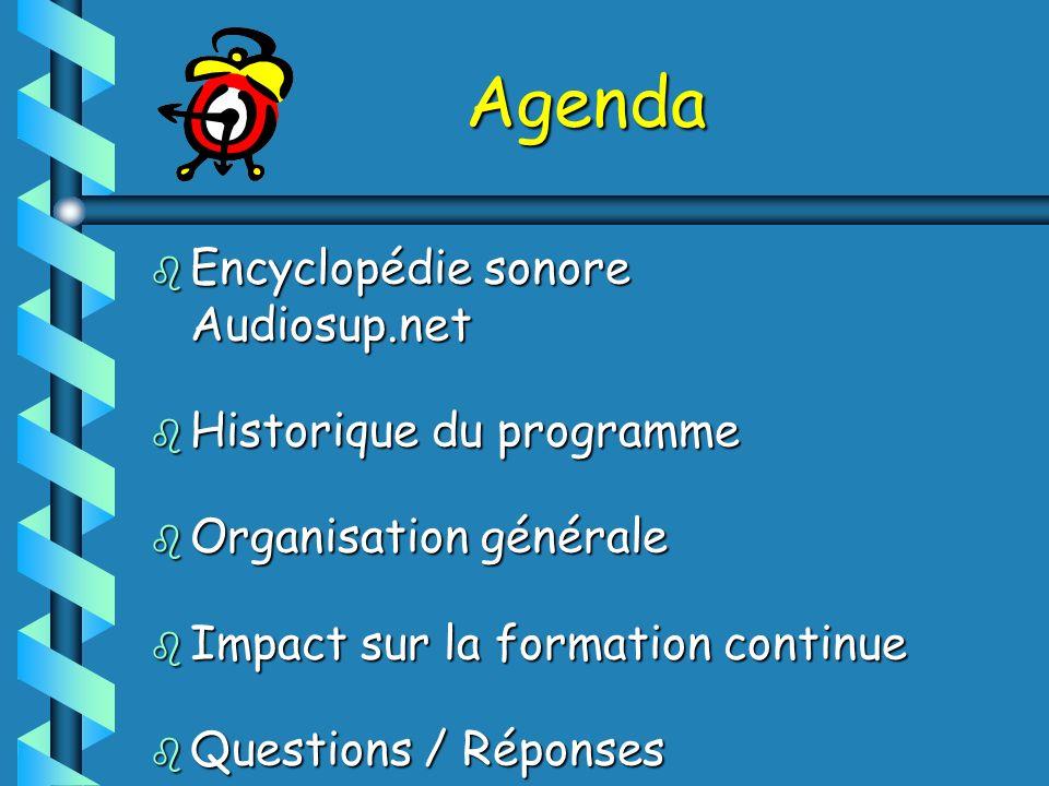 Agenda b Encyclopédie sonore Audiosup.net b Historique du programme b Organisation générale b Impact sur la formation continue b Questions / Réponses