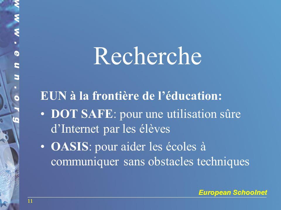 European Schoolnet 11 Recherche EUN à la frontière de léducation: DOT SAFE: pour une utilisation sûre dInternet par les élèves OASIS: pour aider les écoles à communiquer sans obstacles techniques