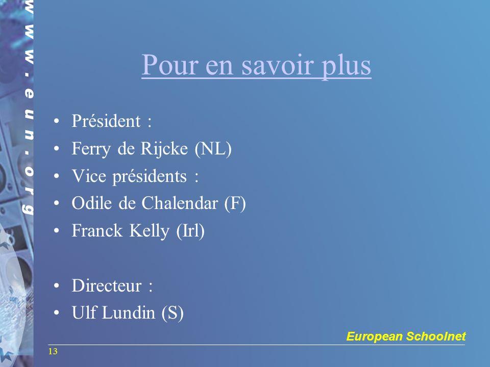 European Schoolnet 13 Pour en savoir plus Président : Ferry de Rijcke (NL) Vice présidents : Odile de Chalendar (F) Franck Kelly (Irl) Directeur : Ulf