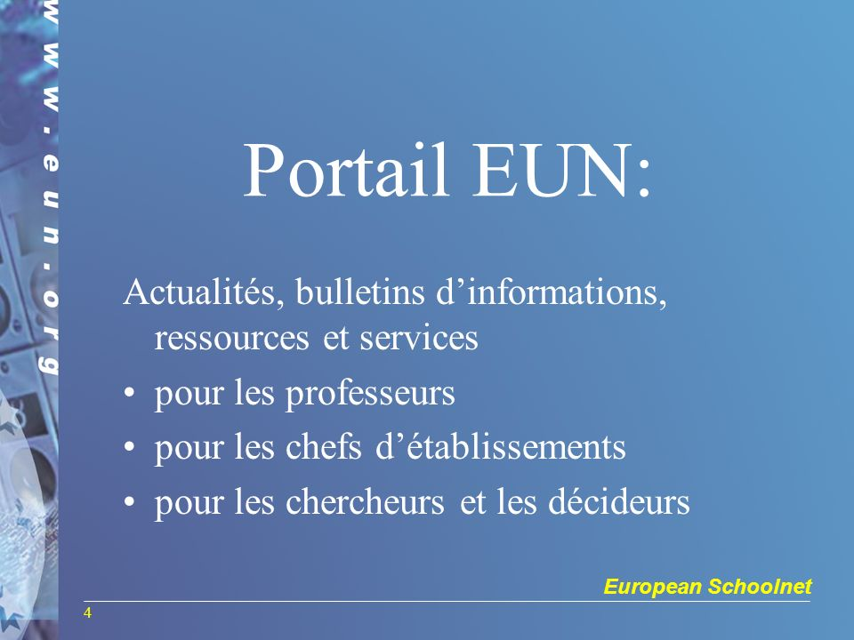 European Schoolnet 4 Portail EUN: Actualités, bulletins dinformations, ressources et services pour les professeurs pour les chefs détablissements pour les chercheurs et les décideurs