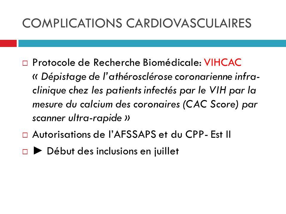 COMPLICATIONS CARDIOVASCULAIRES Protocole de Recherche Biomédicale: VIHCAC « Dépistage de lathérosclérose coronarienne infra- clinique chez les patien