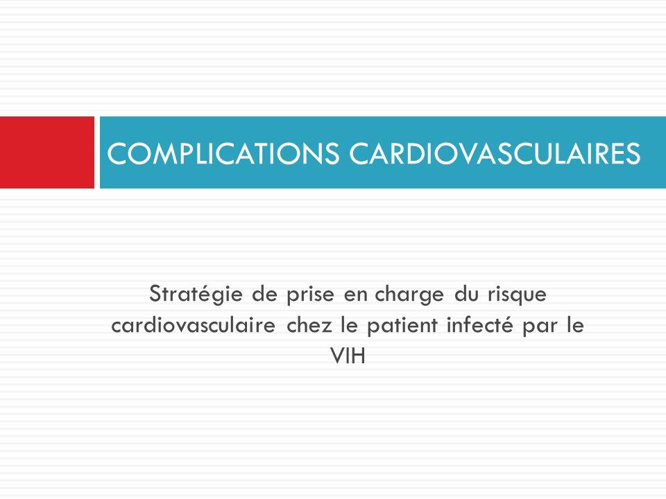 Stratégie de prise en charge du risque cardiovasculaire chez le patient infecté par le VIH COMPLICATIONS CARDIOVASCULAIRES