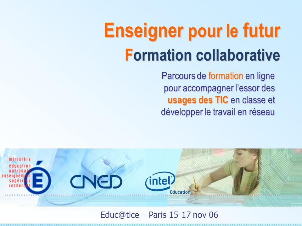 Parcours de formation en ligne pour accompagner lessor des usages des TIC en classe et développer le travail en réseau Enseigner pour le futur Formation collaborative Educ@tice – Paris 15-17 nov 06