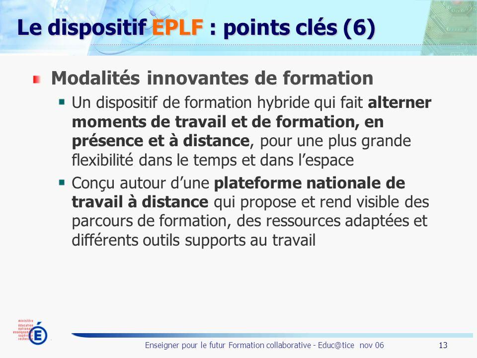 13 Enseigner pour le futur Formation collaborative - Educ@tice nov 06 Le dispositif EPLF : points clés (6) Modalités innovantes de formation Un dispos
