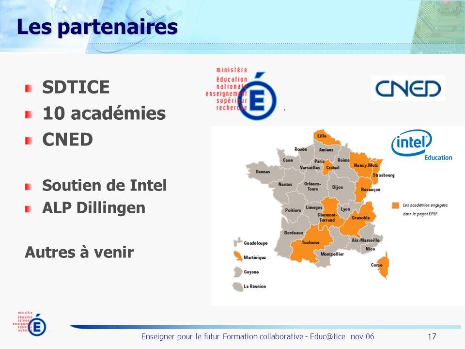 17 Enseigner pour le futur Formation collaborative - Educ@tice nov 06 Les partenaires SDTICE 10 académies CNED Soutien de Intel ALP Dillingen Autres à venir