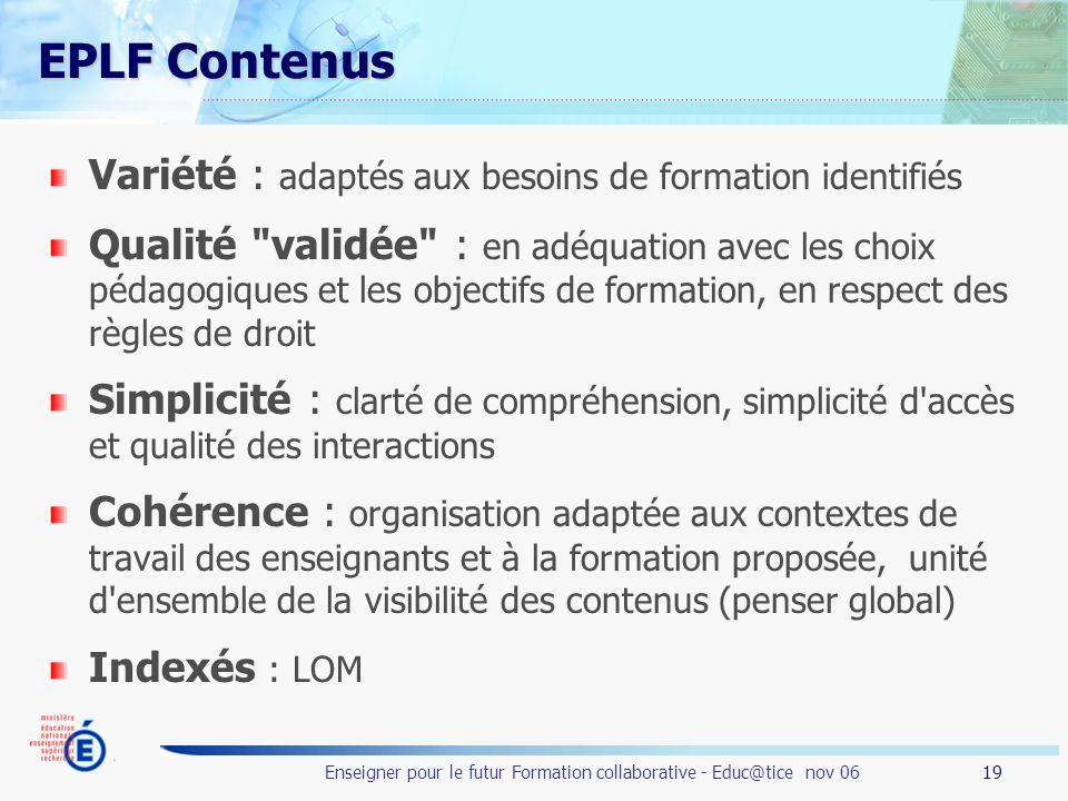 19 Enseigner pour le futur Formation collaborative - Educ@tice nov 06 EPLF Contenus Variété : adaptés aux besoins de formation identifiés Qualité