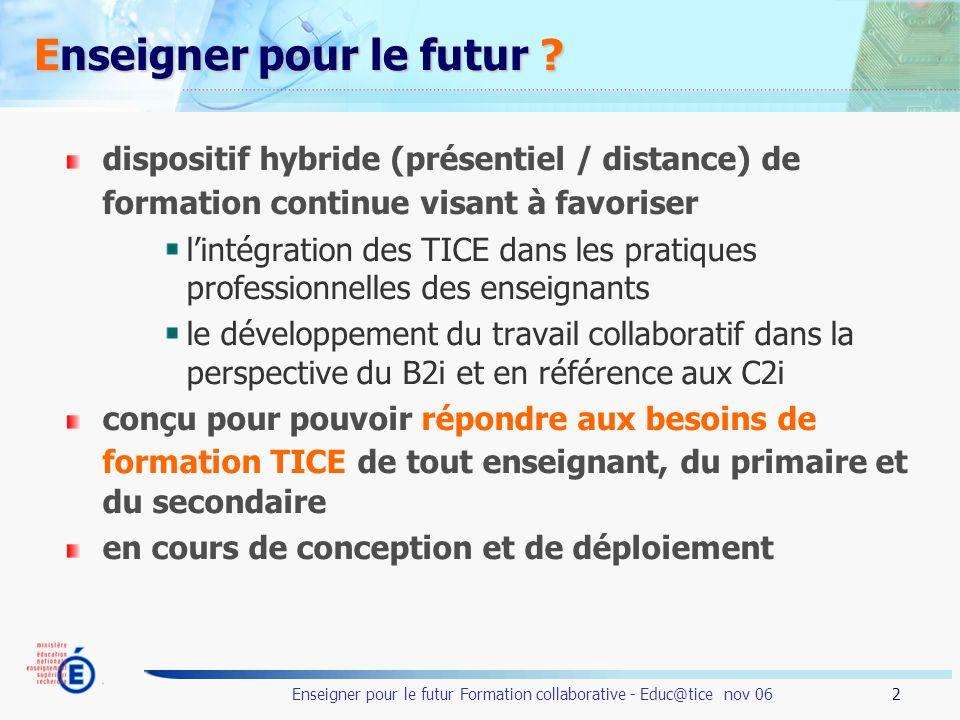 2 Enseigner pour le futur Formation collaborative - Educ@tice nov 06 Enseigner pour le futur ? dispositif hybride (présentiel / distance) de formation