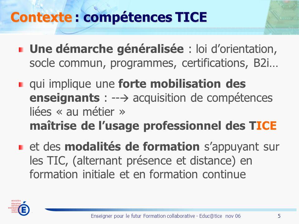 5 Enseigner pour le futur Formation collaborative - Educ@tice nov 06 Contexte : compétences TICE Une démarche généralisée : loi dorientation, socle co