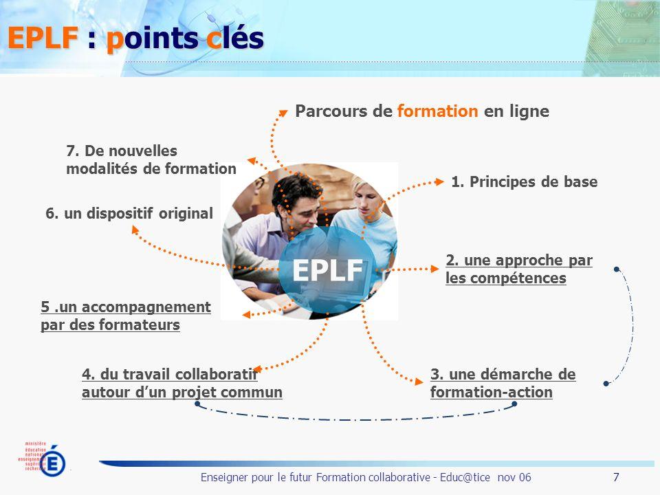 7 Enseigner pour le futur Formation collaborative - Educ@tice nov 06 EPLF : points clés EPLF 2. une approche par les compétences 3. une démarche de fo