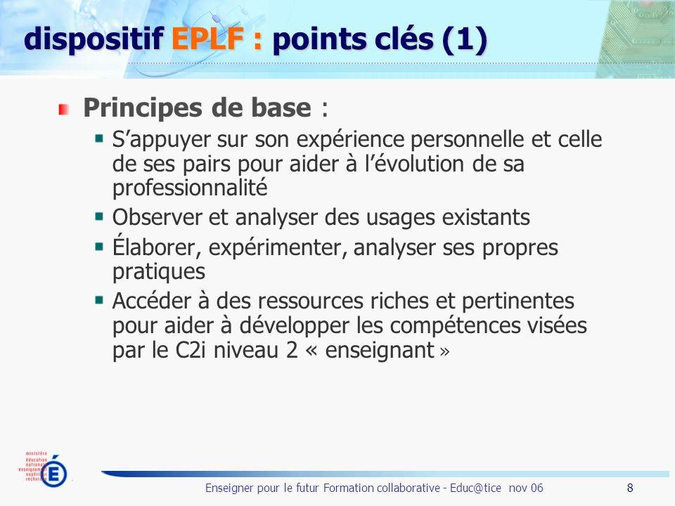 8 Enseigner pour le futur Formation collaborative - Educ@tice nov 06 dispositif EPLF : points clés (1) Principes de base : Sappuyer sur son expérience