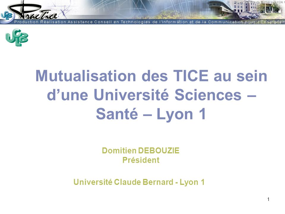 AMUE - Martine HEYDE 30 mars 2004Rénover les pratiques pédagogiques…. Mutualisation des TICE au sein dune Université Sciences – Santé – Lyon 1 Univers