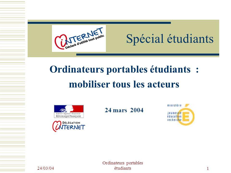 24/03/04 Ordinateurs portables étudiants 1 Spécial étudiants Ordinateurs portables étudiants : mobiliser tous les acteurs 24 mars 2004