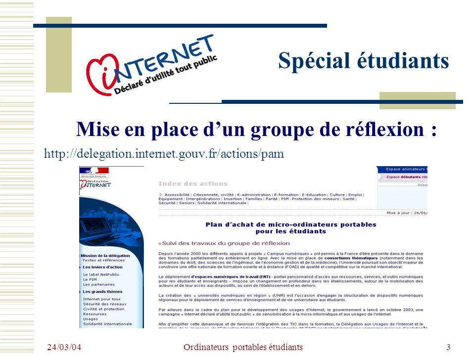 24/03/04 Ordinateurs portables étudiants3 Spécial étudiants Mise en place dun groupe de réflexion : http://delegation.internet.gouv.fr/actions/pam