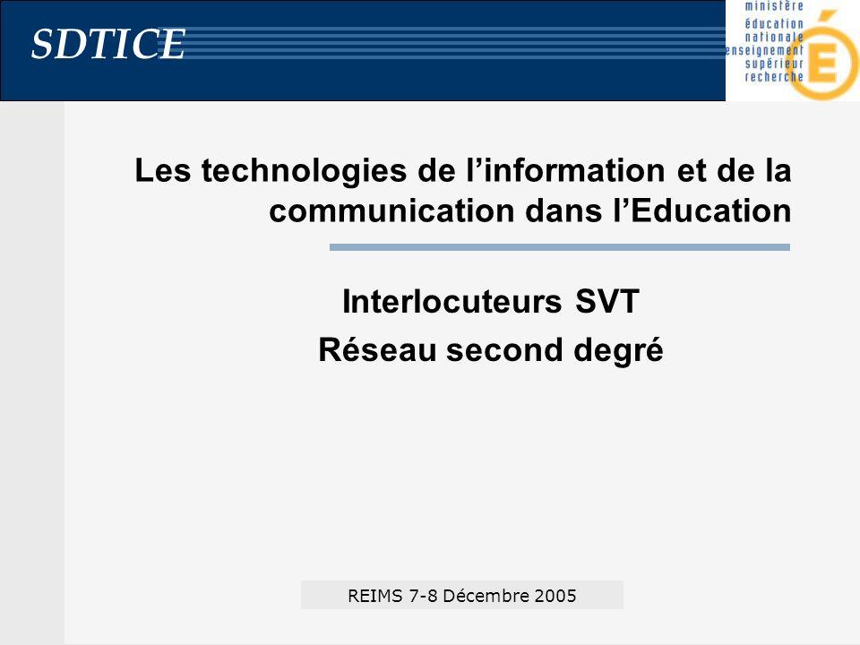 SDTICE Les technologies de linformation et de la communication dans lEducation Interlocuteurs SVT Réseau second degré REIMS 7-8 Décembre 2005