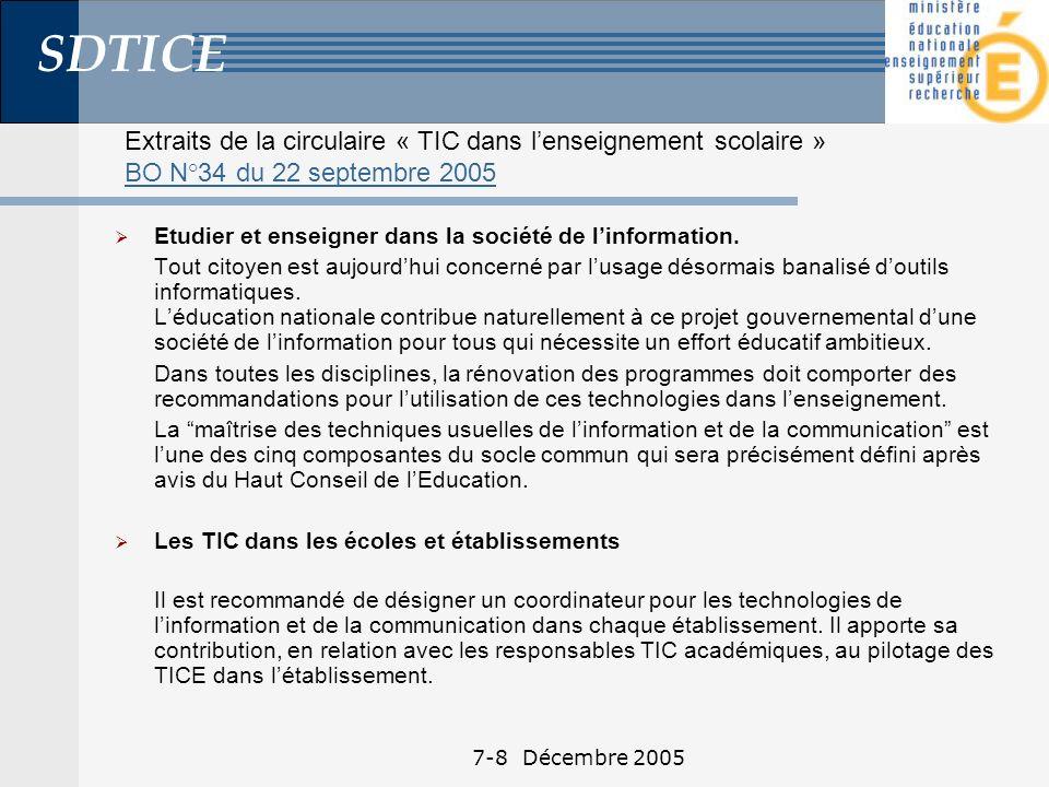 SDTICE 7-8 Décembre 2005 Extraits de la circulaire « TIC dans lenseignement scolaire » BO N°34 du 22 septembre 2005 BO N°34 du 22 septembre 2005 Etudier et enseigner dans la société de linformation.