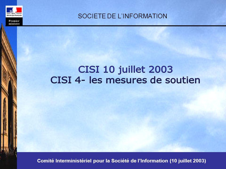 Comité Interministériel pour la Société de lInformation (10 juillet 2003) SOCIETE DE LINFORMATION Comité Interministériel pour la Société de lInformation (10 juillet 2003)