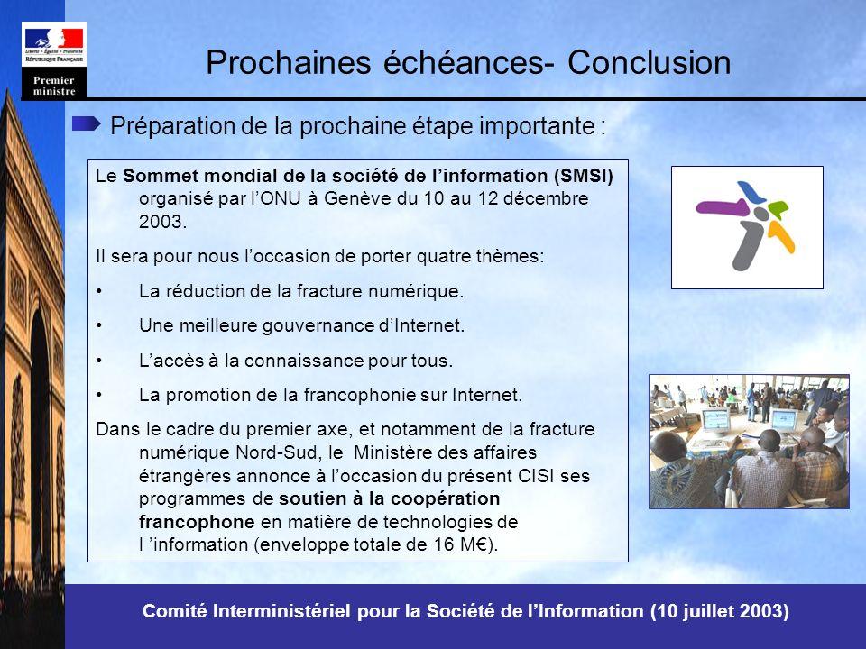 Prochaines échéances- Conclusion Préparation de la prochaine étape importante : Le Sommet mondial de la société de linformation (SMSI) organisé par lONU à Genève du 10 au 12 décembre 2003.