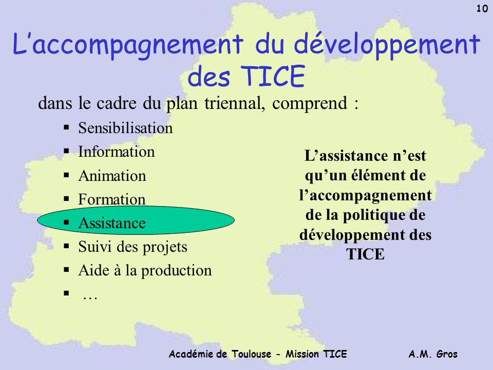 A.M. Gros Académie de Toulouse - Mission TICE 10 dans le cadre du plan triennal, comprend : Sensibilisation Information Animation Formation Assistance