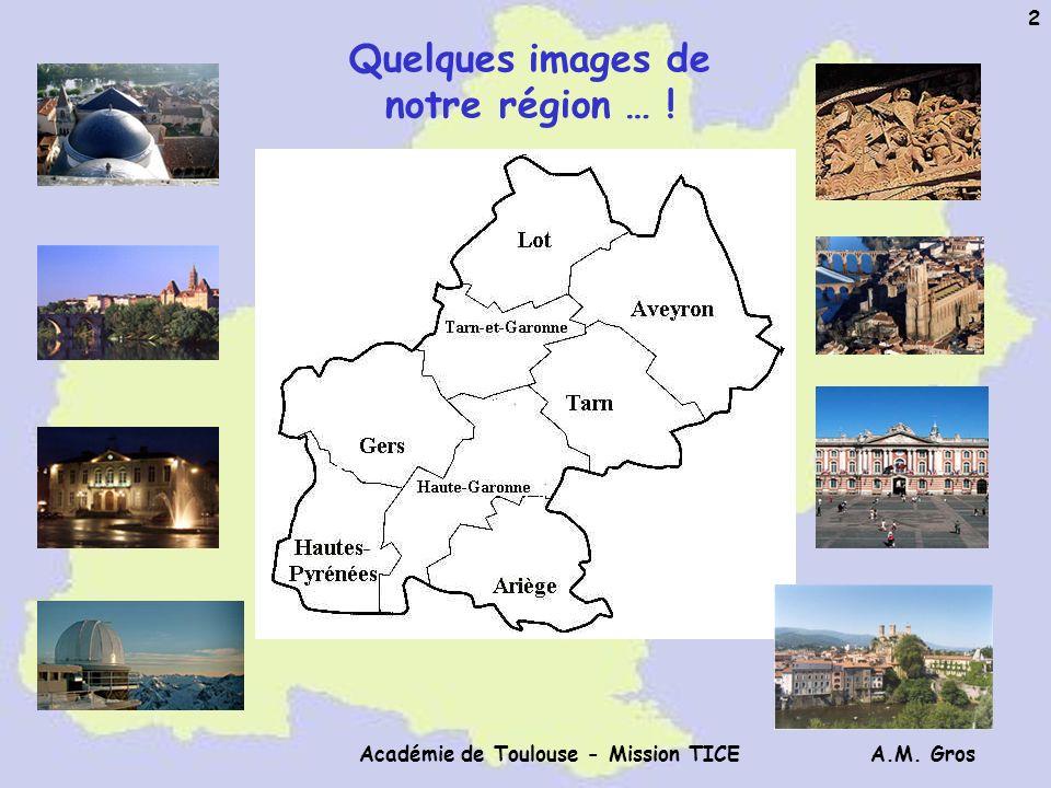 A.M. Gros Académie de Toulouse - Mission TICE 2 Quelques images de notre région … !