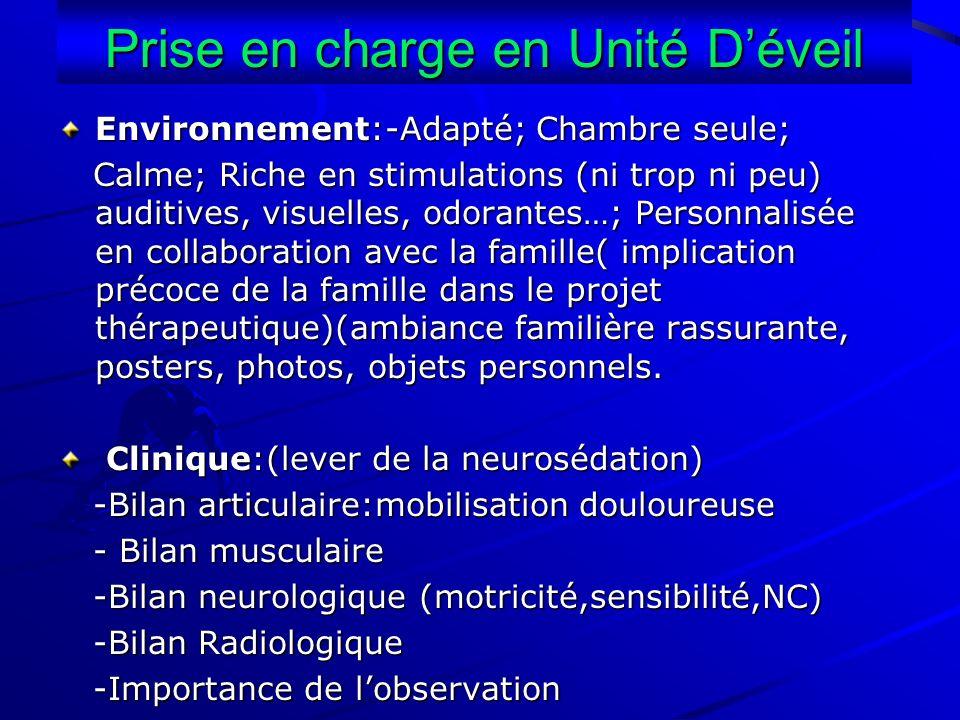 Prise en charge en Unité Déveil Environnement:-Adapté; Chambre seule; Calme; Riche en stimulations (ni trop ni peu) auditives, visuelles, odorantes…;