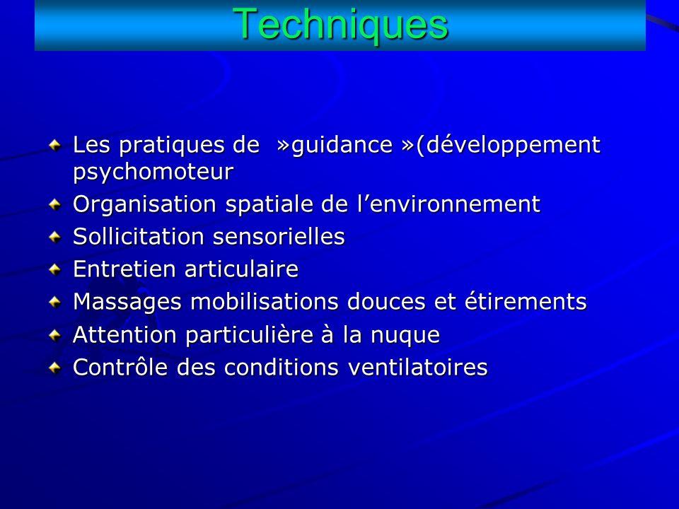Techniques Les pratiques de »guidance »(développement psychomoteur Organisation spatiale de lenvironnement Sollicitation sensorielles Entretien articu