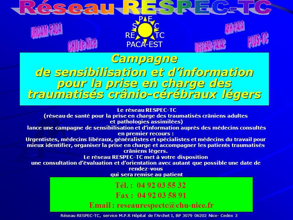 P E C TC S RE PACA-EST Campagne de sensibilisation et dinformation pour la prise en charge des traumatisés crânio-cérébraux légers Le réseau RESPEC-TC