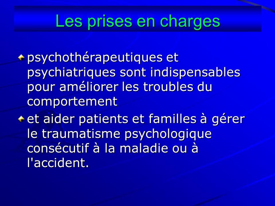 Les prises en charges psychothérapeutiques et psychiatriques sont indispensables pour améliorer les troubles du comportement et aider patients et fami