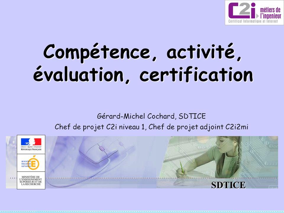 SDTICE Compétence, activité, évaluation, certification Gérard-Michel Cochard, SDTICE Chef de projet C2i niveau 1, Chef de projet adjoint C2i2mi