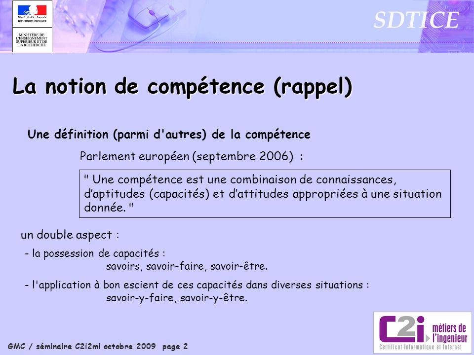 GMC / séminaire C2i2mi octobre 2009 page 2 SDTICE La notion de compétence (rappel) Parlement européen (septembre 2006) : Une définition (parmi d'autre