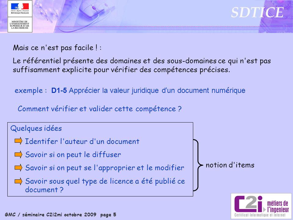 GMC / séminaire C2i2mi octobre 2009 page 5 SDTICE Mais ce n'est pas facile ! : Le référentiel présente des domaines et des sous-domaines ce qui n'est