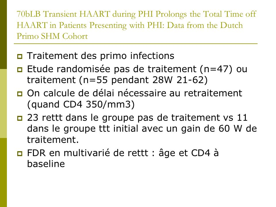70bLB Transient HAART during PHI Prolongs the Total Time off HAART in Patients Presenting with PHI: Data from the Dutch Primo SHM Cohort Traitement de