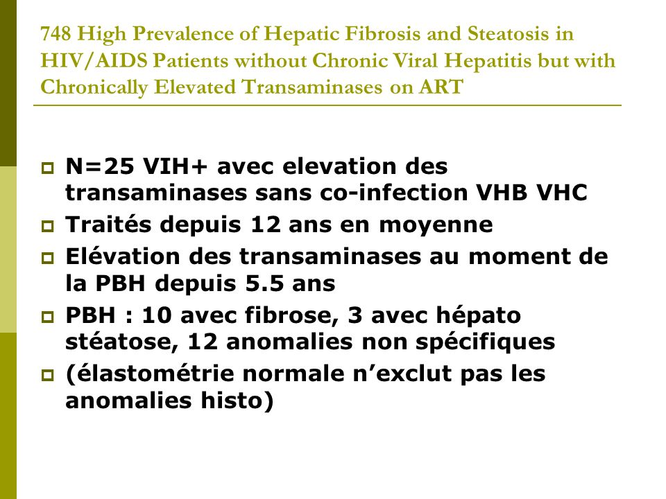 748 High Prevalence of Hepatic Fibrosis and Steatosis in HIV/AIDS Patients without Chronic Viral Hepatitis but with Chronically Elevated Transaminases