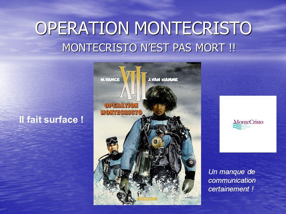 OPERATION MONTECRISTO MONTECRISTO NEST PAS MORT !! Il fait surface ! Un manque de communication certainement !