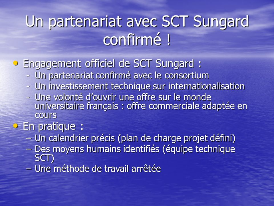 Un partenariat avec SCT Sungard confirmé ! Engagement officiel de SCT Sungard : Engagement officiel de SCT Sungard : -Un partenariat confirmé avec le