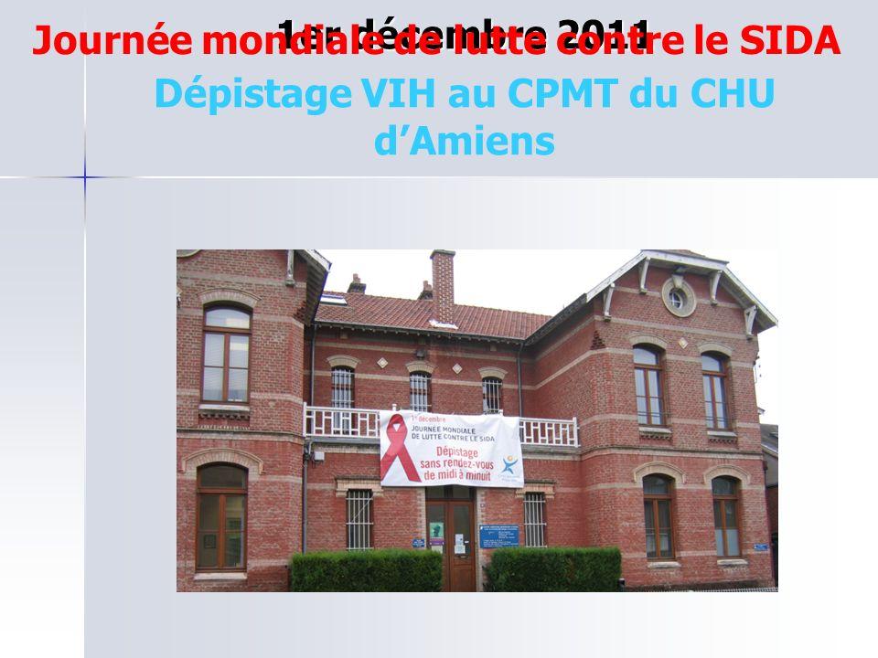 1er décembre 2011 1er décembre 2011 Dépistage VIH au CPMT du CHU dAmiens Journée mondiale de lutte contre le SIDA