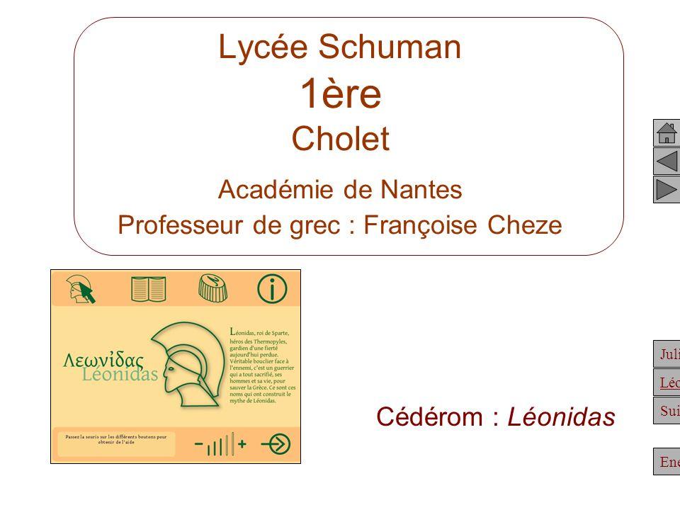 Julien Suite Enée Léonidas Lycée Schuman 1ère Cholet Académie de Nantes Professeur de grec : Françoise Cheze Cédérom : Léonidas