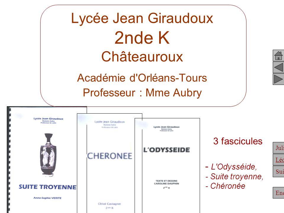 Julien Suite Enée Léonidas Lycée Jean Giraudoux 2nde K Châteauroux Académie d'Orléans-Tours Professeur : Mme Aubry 3 fascicules - L'Odysséide, - Suite