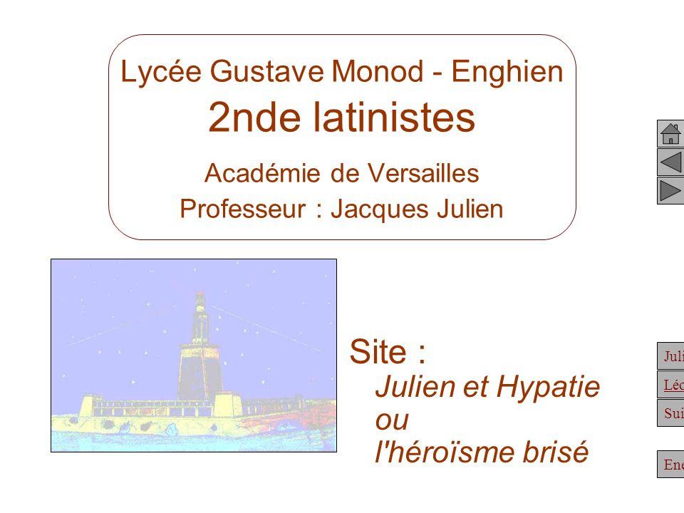 Julien Suite Enée Léonidas Lycée Gustave Monod - Enghien 2nde latinistes Académie de Versailles Professeur : Jacques Julien Site : Julien et Hypatie o