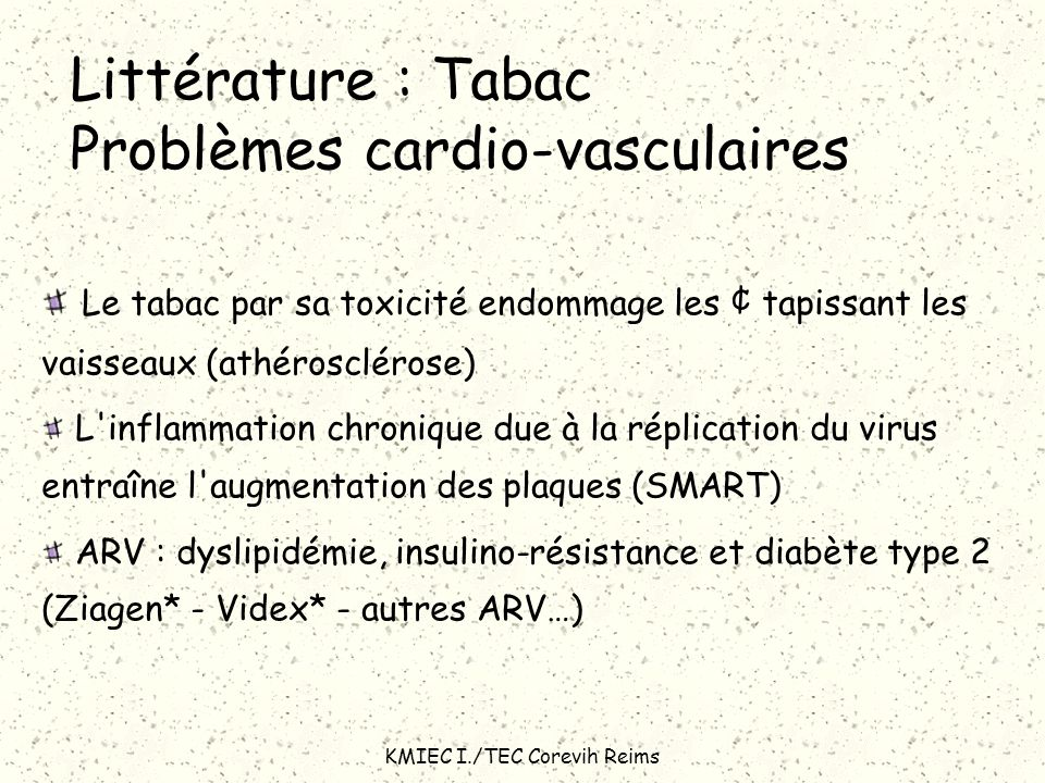 KMIEC I./TEC Corevih Reims Littérature : Tabac Problèmes cardio-vasculaires Le tabac par sa toxicité endommage les ¢ tapissant les vaisseaux (athérosc
