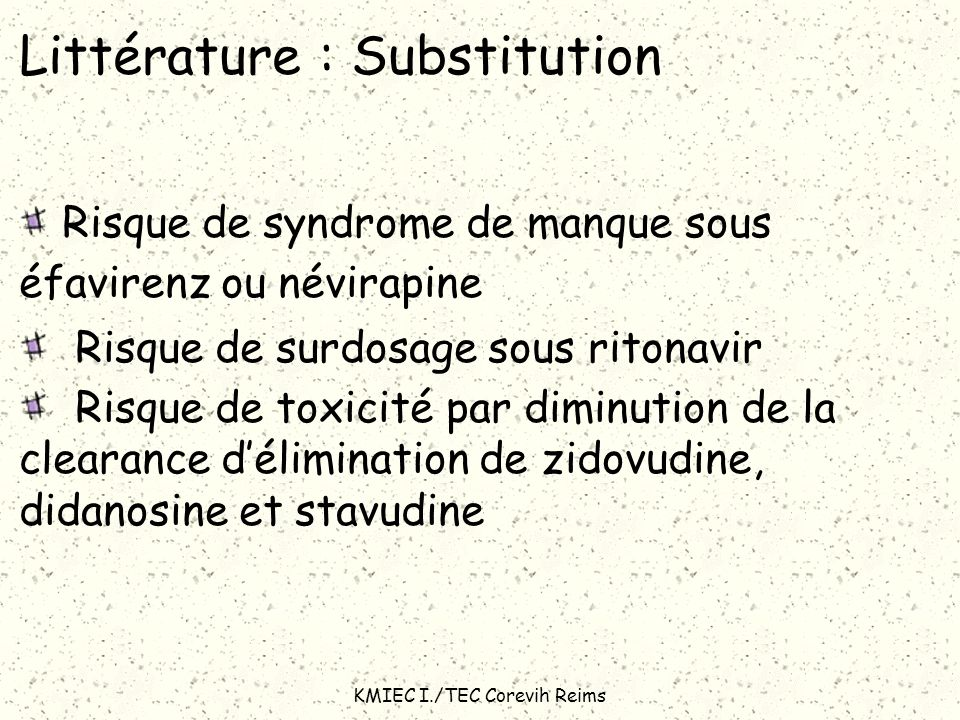 KMIEC I./TEC Corevih Reims Littérature : Substitution Risque de syndrome de manque sous éfavirenz ou névirapine Risque de surdosage sous ritonavir Ris