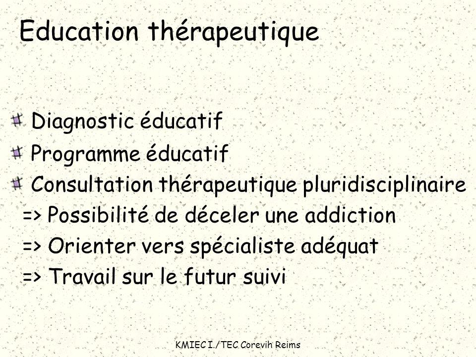 KMIEC I./TEC Corevih Reims Education thérapeutique Diagnostic éducatif Programme éducatif Consultation thérapeutique pluridisciplinaire => Possibilité