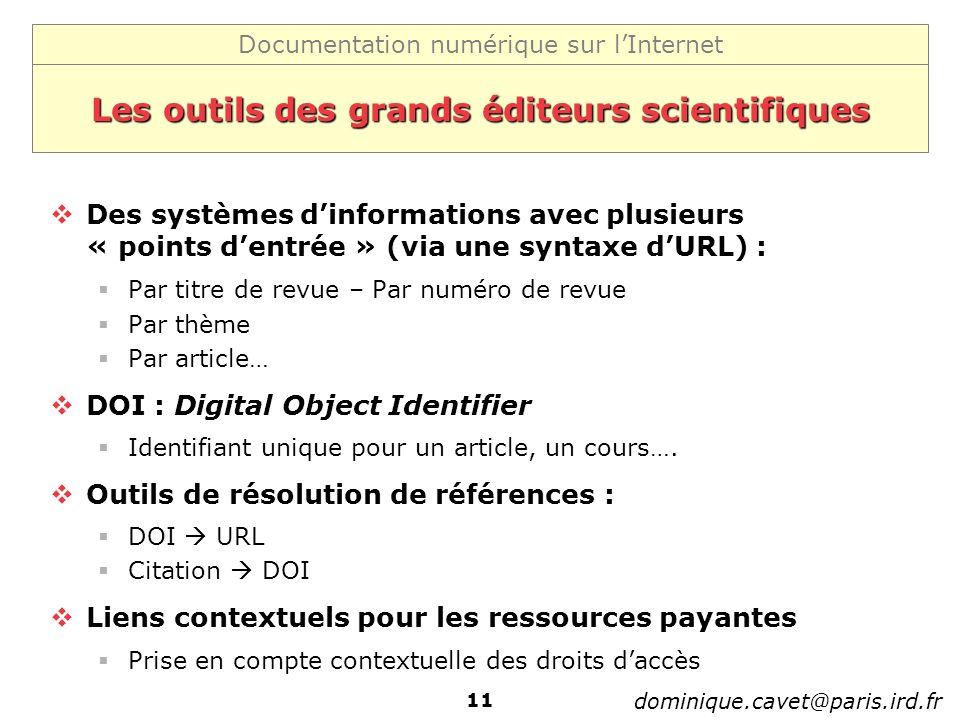 Documentation numérique sur lInternet dominique.cavet@paris.ird.fr 11 Les outils des grands éditeurs scientifiques Des systèmes dinformations avec plu